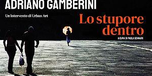 ADRIANO GAMBERINI – LO STUPORE DENTRO